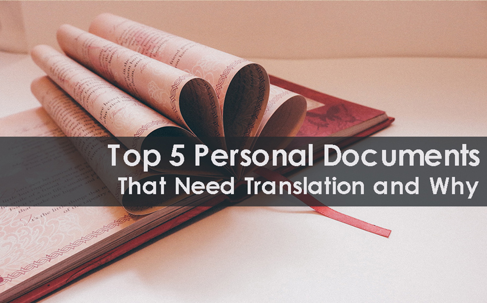 Top 5 Personal Documents That Need Translation And Why